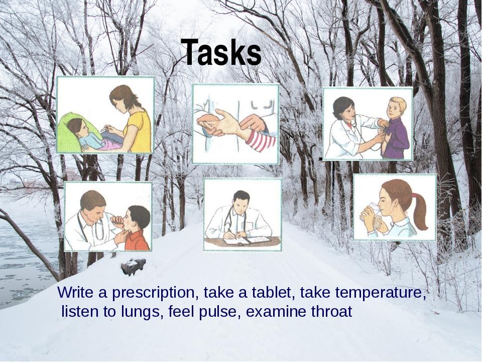 Tasks Write a prescription, take a tablet, take temperature, listen to lungs...