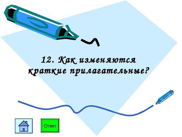 12. Как изменяются краткие прилагательные? Ответ