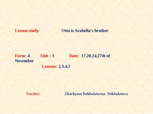 Lesson study: Otto is Arabella's brother Teacher: Zharkynai Bekbolatovna Bekb