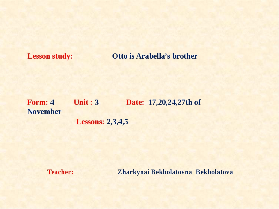 Lesson study: Otto is Arabella's brother Teacher: Zharkynai Bekbolatovna Bekb...