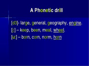 A Phonetic drill [d3]- large, general, geography, engine. [i:] – keep, been,