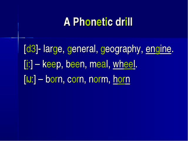 A Phonetic drill [d3]- large, general, geography, engine. [i:] – keep, been,...
