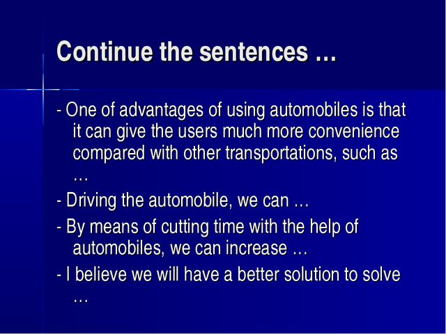 Continue the sentences … - One of advantages of using automobiles is that it...
