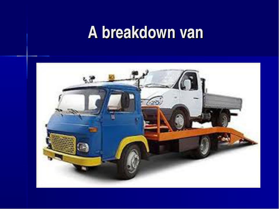 A breakdown van