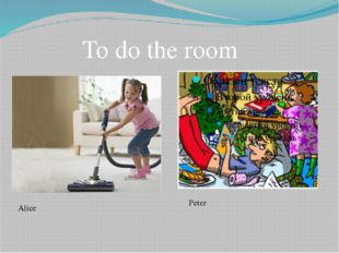 To do the room Alice Peter