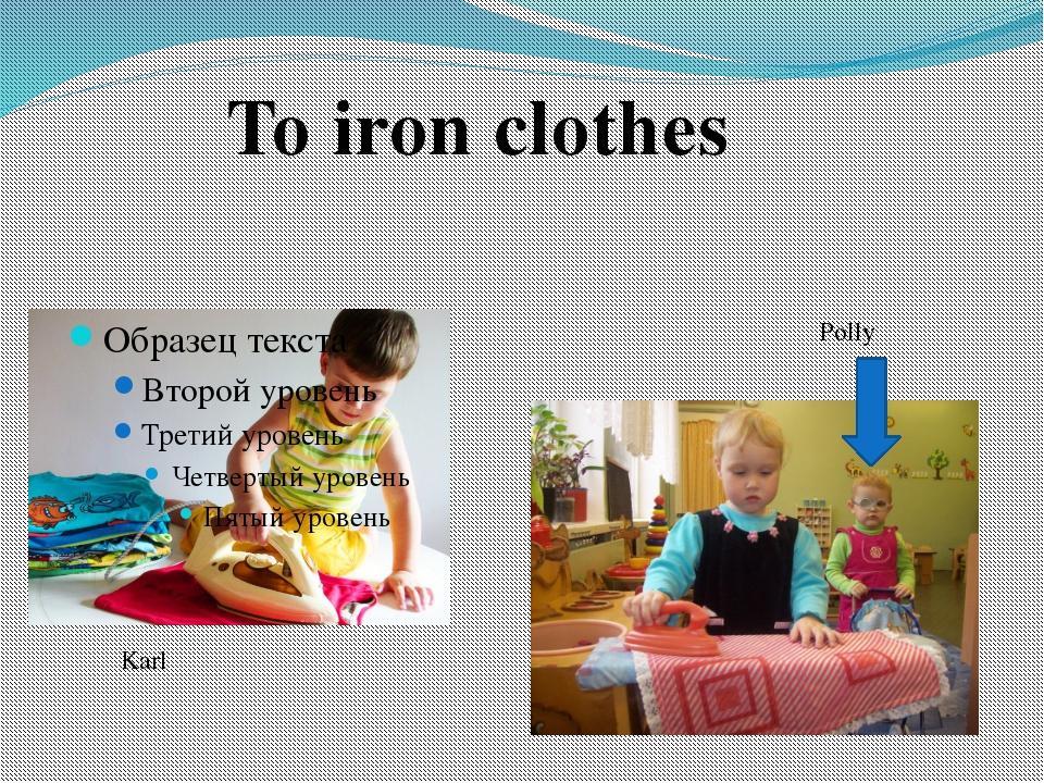 Polly Karl To iron clothes