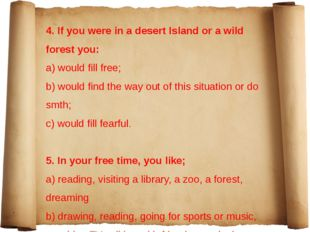 4. If you were in a desert Island or a wild forest you: a) would fill free;