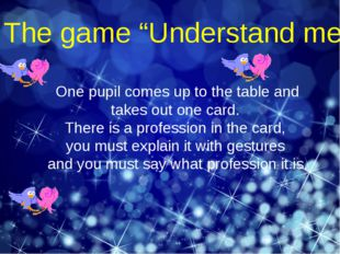 "The game ""Understand me"" One pupil comes up to the table and takes out one ca"