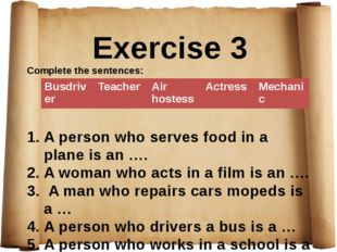 Exercise 3 Complete the sentences: A person who serves food in a plane is an