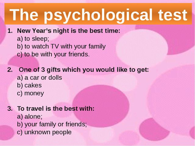 The psychological test New Year's night is the best time: a) to sleep; b) to...