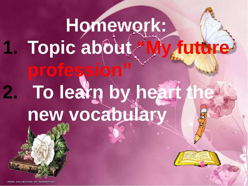 "Homework: Topic about ""My future profession"" To learn by heart the new vocabu..."