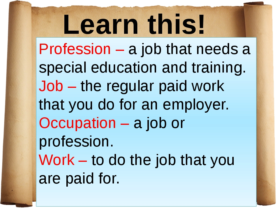 Learn this! Profession – a job that needs a special education and training. J...
