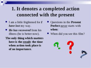1. It denotes a completed action connected with the present I am a little fri