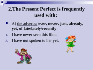 2.The Present Perfect is frequently used with: A) the adverbs: ever, never, j