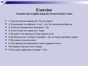 Exercise Translate into English using the Present Perfect Tense 1. Они постро