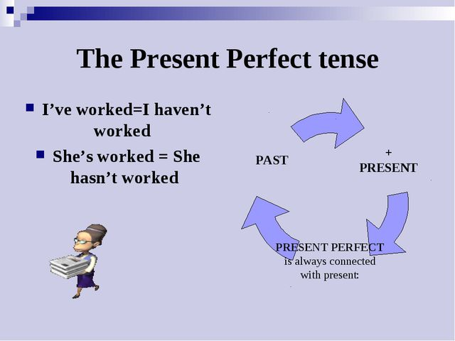 The Present Perfect tense I've worked=I haven't worked She's worked = She has...