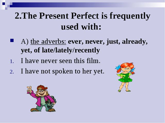 2.The Present Perfect is frequently used with: A) the adverbs: ever, never, j...