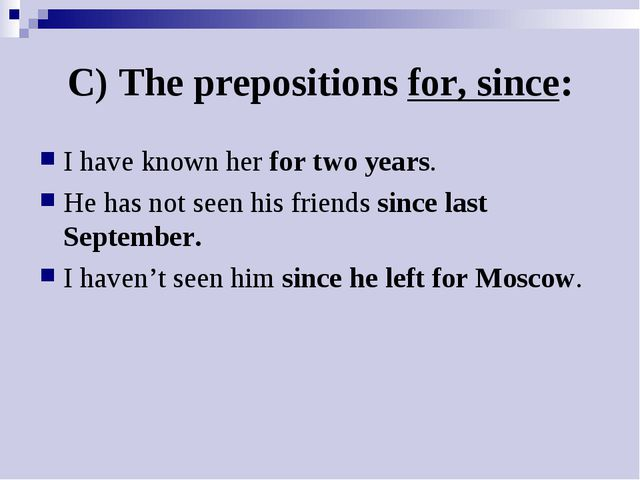 C) The prepositions for, since: I have known her for two years. He has not se...