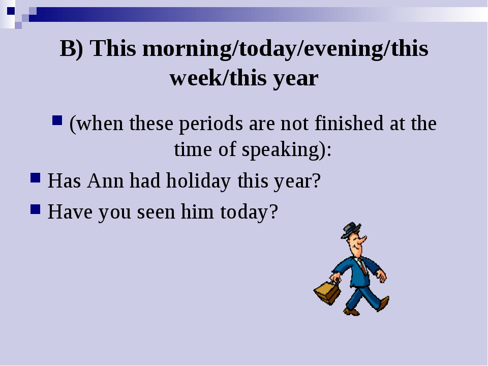 B) This morning/today/evening/this week/this year (when these periods are not...