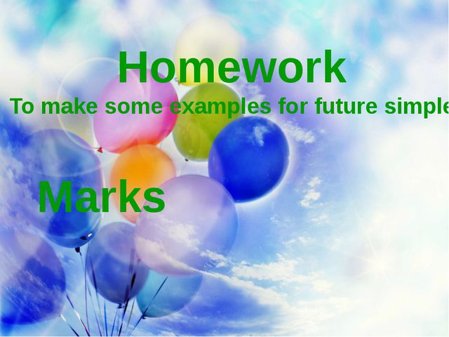 Homework To make some examples for future simple Marks