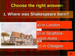 Choose the right answer: a) in London b) in Stratford– upon-Avon c) in Glasgo