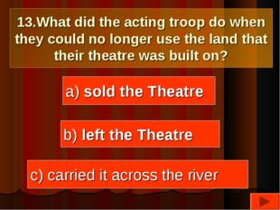13.What did the acting troop do when they could no longer use the land that t