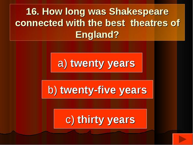 16. How long was Shakespeare connected with the best theatres of England? a)...