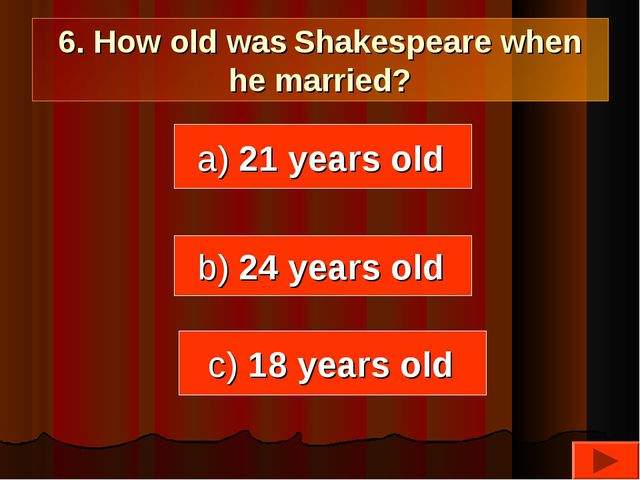 6. How old was Shakespeare when he married? a) 21 years old b) 24 years old c...