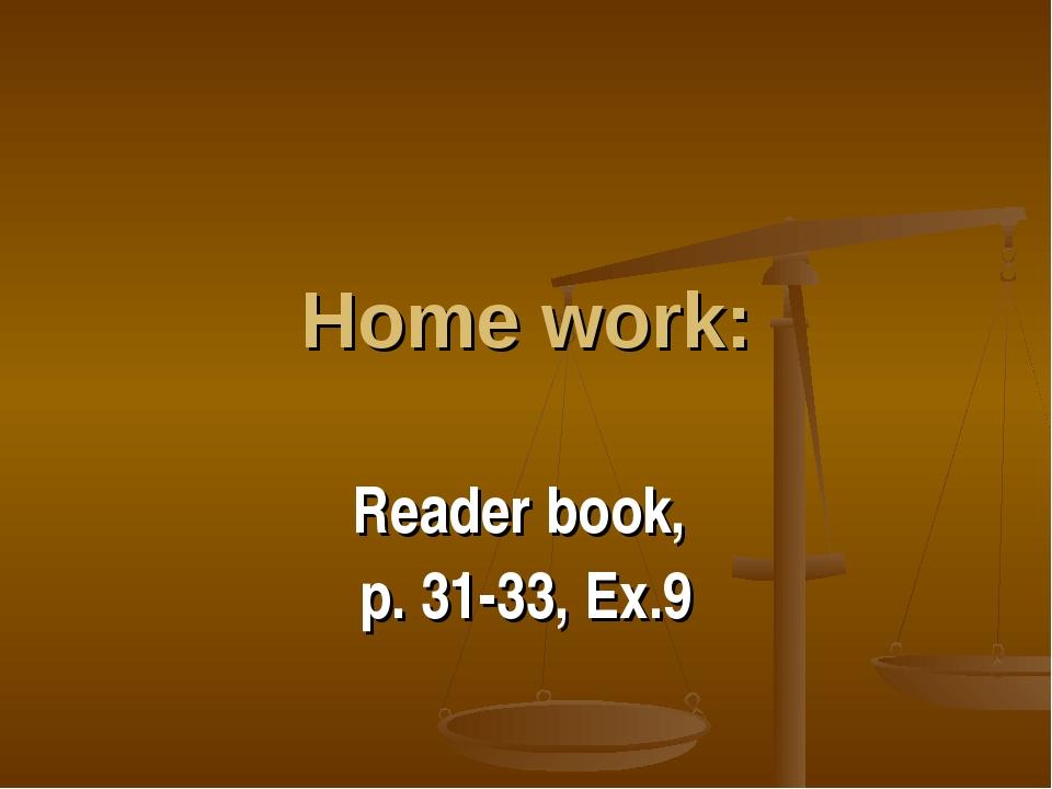 Home work: Reader book, p. 31-33, Ex.9