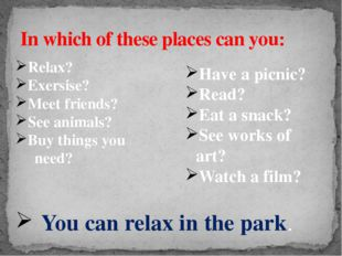 In which of these places can you: Relax? Exersise? Meet friends? See animals?