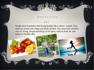 Healthy way of living. People must remember that living healthy life is abov
