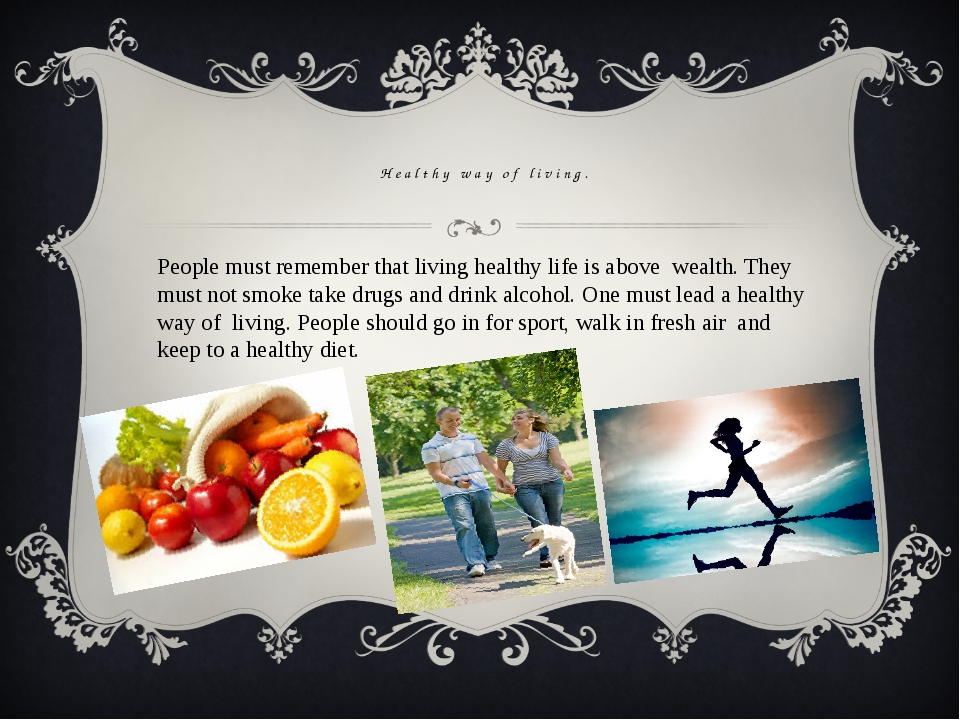 Healthy way of living. People must remember that living healthy life is abov...