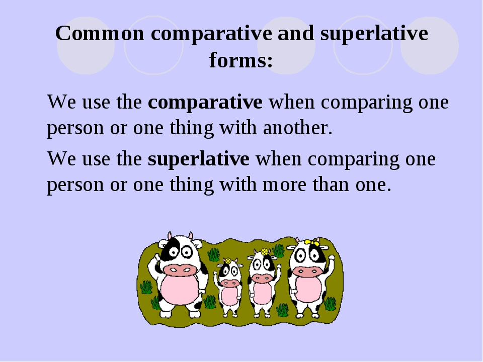 Common comparative and superlative forms: We use the comparative when compari...
