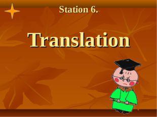 Station 6. Translation