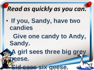 If you, Sandy, have two candies Give one candy to Andy, Sandy. A girl sees t