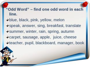 """""""Odd Word"""" – find one odd word in each line. blue, black, pink, yellow, melon"""