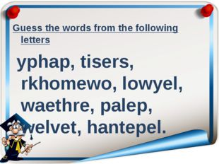 Guess the words from the following letters yphap, tisers, rkhomewo, lowyel, w