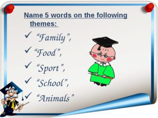 """Name 5 words on the following themes: """"Family"""", """"Food"""", """"Sport"""", """"School"""", """"A"""