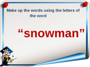 """Make up the words using the letters of the word """"snowman"""""""