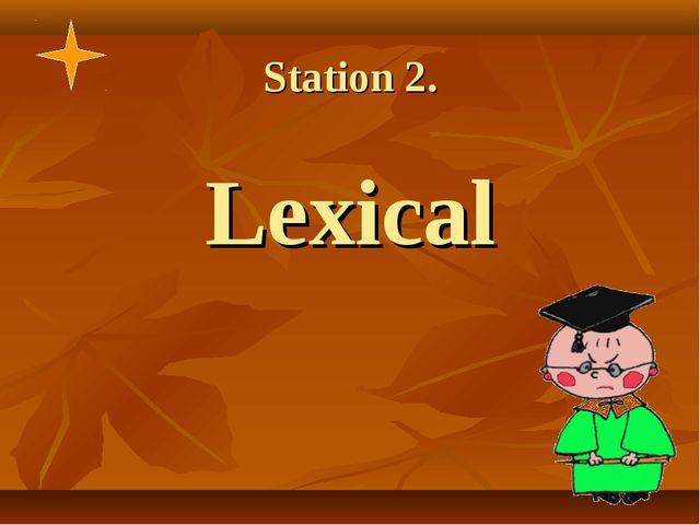 Station 2. Lexical