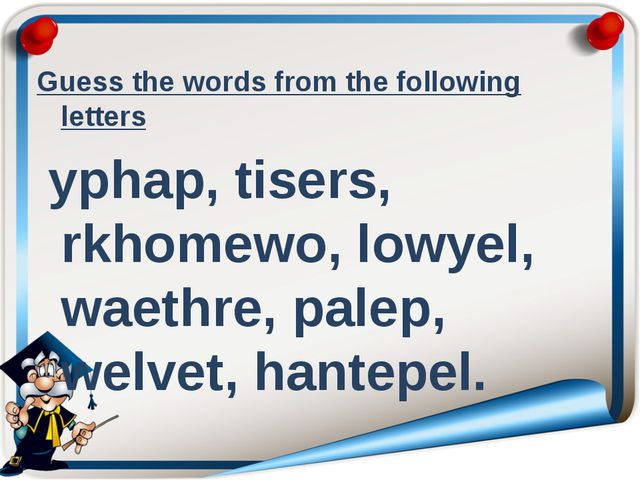 Guess the words from the following letters yphap, tisers, rkhomewo, lowyel, w...
