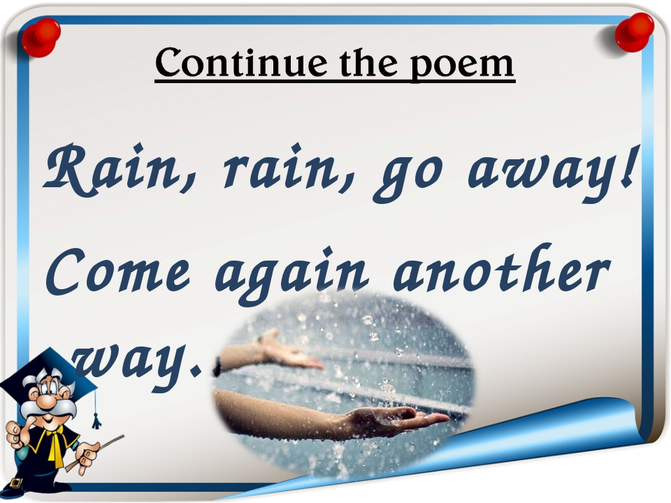 Rain, rain, go away! Come again another way…