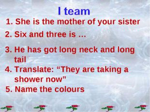 """2. Six and three is … 3. He has got long neck and long tail 4. Translate: """"Th"""