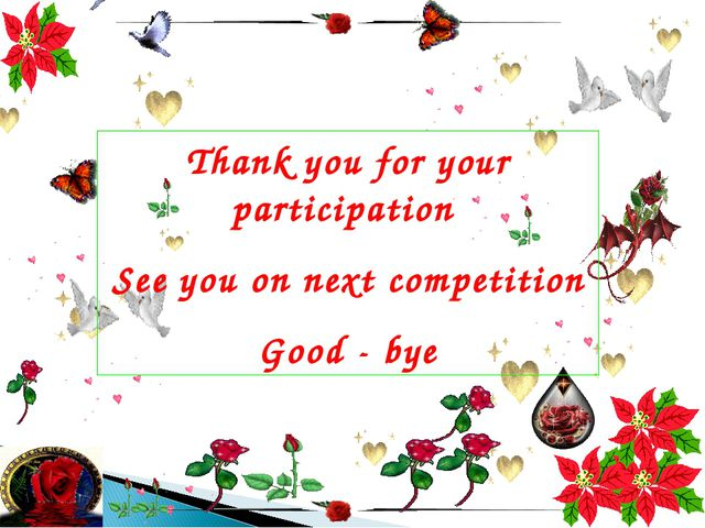 Thank you for your participation See you on next competition Good - bye