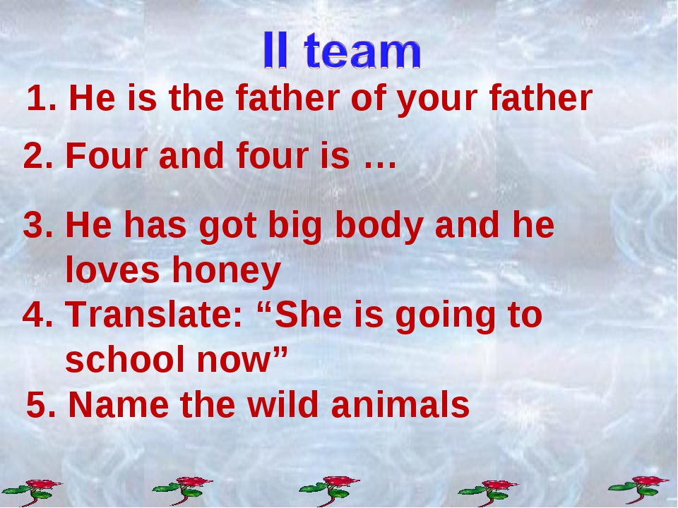 2. Four and four is … 3. He has got big body and he loves honey 4. Translate:...