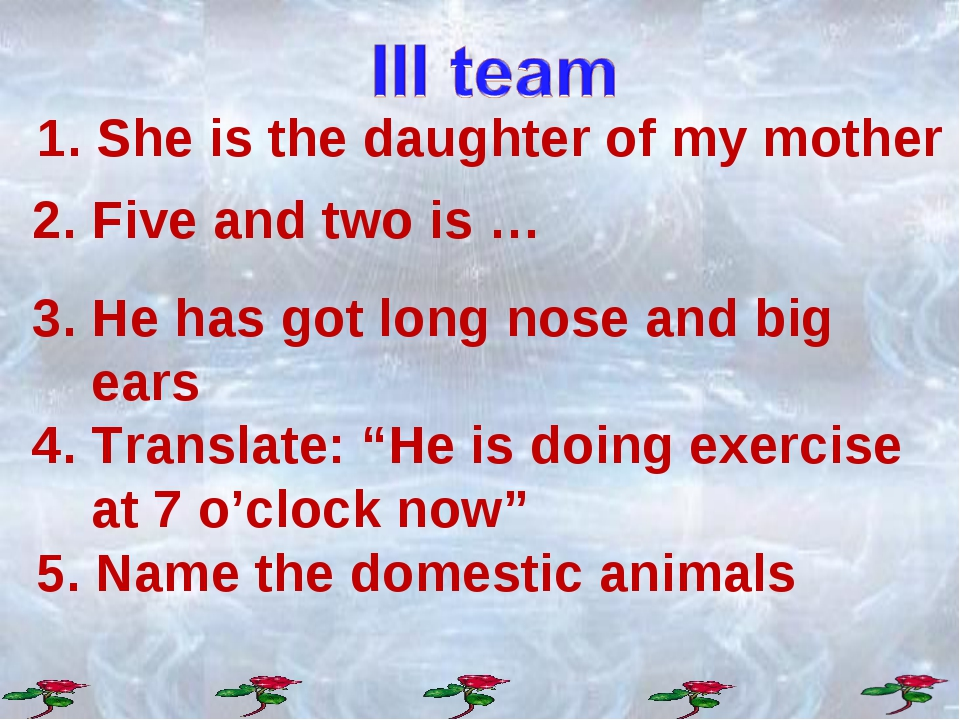"""2. Five and two is … 3. He has got long nose and big ears 4. Translate: """"He i..."""