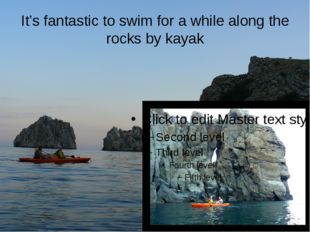 It's fantastic to swim for a while along the rocks by kayak