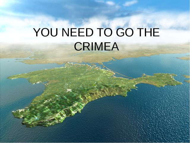 YOU NEED TO GO THE CRIMEA
