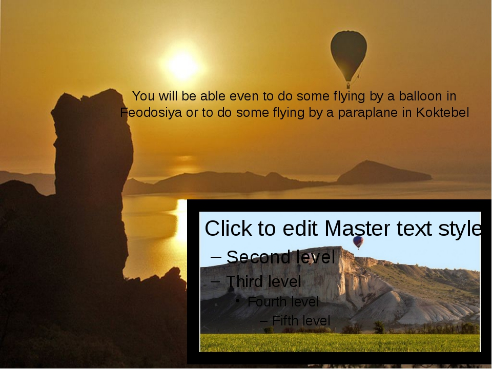 You will be able even to do some flying by a balloon in Feodosiya or to do so...