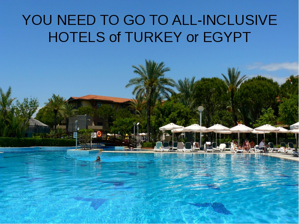 YOU NEED TO GO TO ALL-INCLUSIVE HOTELS of TURKEY or EGYPT